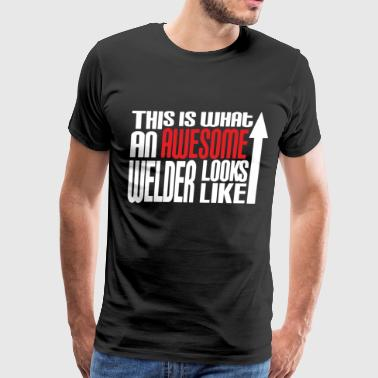 This Is What An Awesome Welder Looks Like Welding - Men's Premium T-Shirt