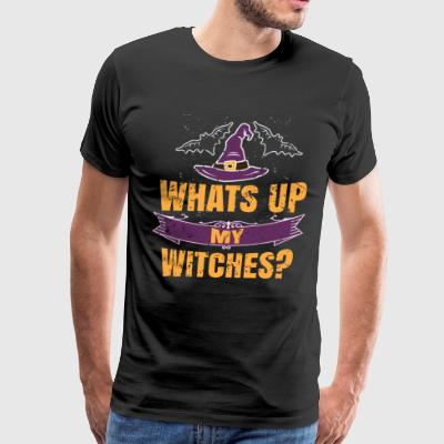 Whats Up my Witches Funny Halloween Shirt - Men's Premium T-Shirt