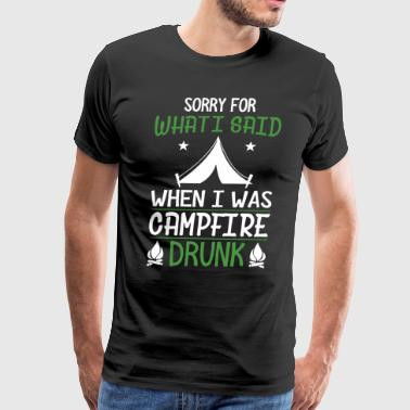 sorry for what I said when I was campfire drunk ca - Men's Premium T-Shirt