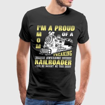I'm A Proud Mom Of An Awesome Railroader T Shirt - Men's Premium T-Shirt