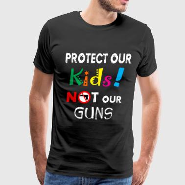Protect our Kids not our Guns! Anti Gun Shirt - Men's Premium T-Shirt