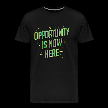 Opportunity is now here - Men's Premium T-Shirt