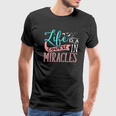 Life Is A Course In Miracles Religious - Men's Premium T-Shirt