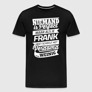 Niemand is perfect maar als je frank heet scheelt - Men's Premium T-Shirt