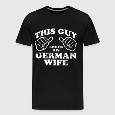 THIS GUY LOVES HIS GERMAN WIFE - Men's Premium T-Shirt
