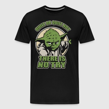 Quilt or quilt not there is no try - Men's Premium T-Shirt
