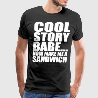 Cool Story Babe Now Make Me A Sandwich Funny Girlf - Men's Premium T-Shirt