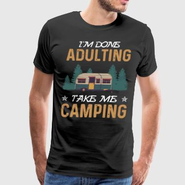 I am done adulting take me camping t shirts - Men's Premium T-Shirt