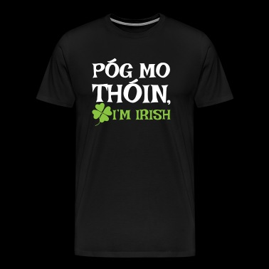 POG MO THOIN, I'M IRISH - Men's Premium T-Shirt