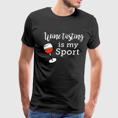 Wine Tasting Is My Favorite Sport Shirt Wine Lover - Men's Premium T-Shirt