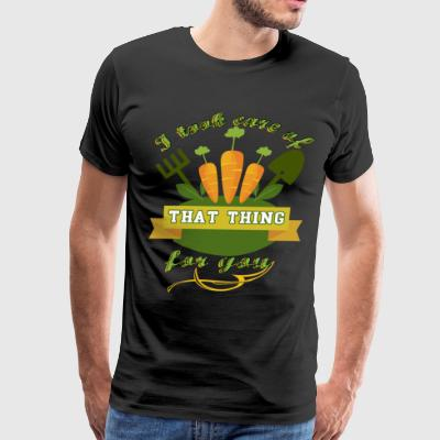 I Took Care Of That Thing For You T Shirt - Men's Premium T-Shirt