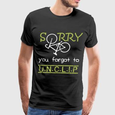 SORRY YOU FORGOT TO UNCLIP CYCLING t shirts - Men's Premium T-Shirt