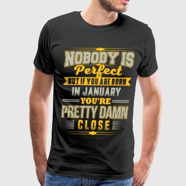 PERFECT IF BORN IN JANUARY JANUARY BDAY QUOTE FU - Men's Premium T-Shirt