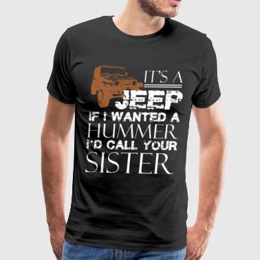its a jeep if I wanted a hummer ID call your siste - Men's Premium T-Shirt