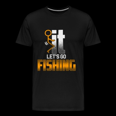 Fuck it - Let's go fishing - Men's Premium T-Shirt