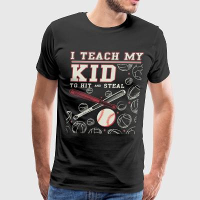 I Teach My Kid To Hit And Steal T Shirt - Men's Premium T-Shirt