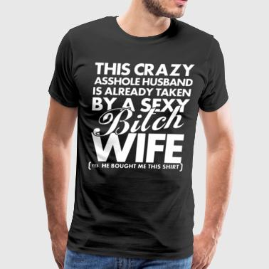 This crazy asshole husband is already taken by a s - Men's Premium T-Shirt