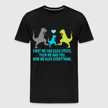First we had each other then we had you now we hav - Men's Premium T-Shirt