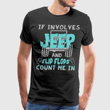 If involves jeep and flip flops count me in - Men's Premium T-Shirt