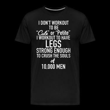 I don't workout to be cute or petite i workout to - Men's Premium T-Shirt