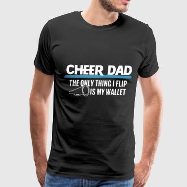 Cheer dad the only thing i flip is my wallet - Men's Premium T-Shirt