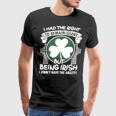 i had the right to remain silent but being irish i - Men's Premium T-Shirt