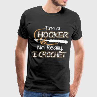 I'm a hooker no really i crochet - Men's Premium T-Shirt