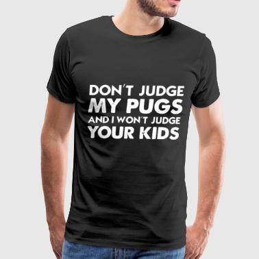 dont judge my pugs and I wont judge your kids dad - Men's Premium T-Shirt