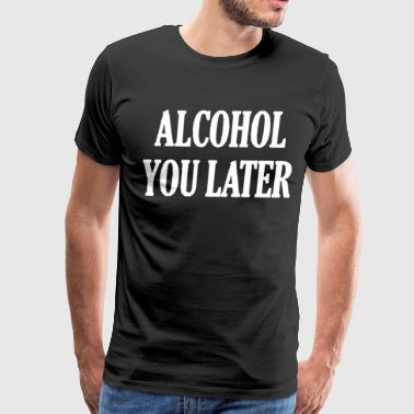 Alcohol You Later Ladies V Neck Cool Drinking Par - Men's Premium T-Shirt
