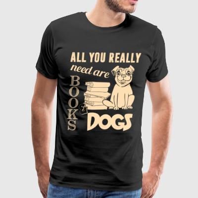 All You Really Need Are Books And Dogs T Shirt - Men's Premium T-Shirt