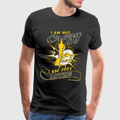 I'm Not Crazy I'm Just Acting T Shirt - Men's Premium T-Shirt