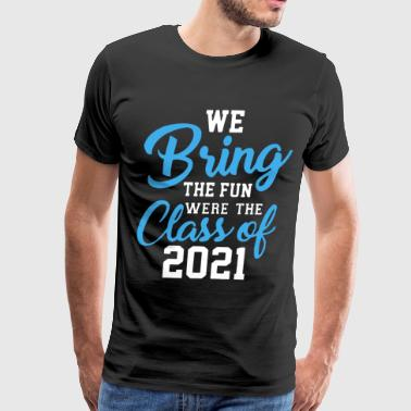 we bring the fun were the class of 2021 funny - Men's Premium T-Shirt