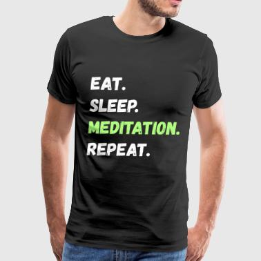 Eat. Sleep. Meditation. Repeat. Lifestyle Gifts - Men's Premium T-Shirt