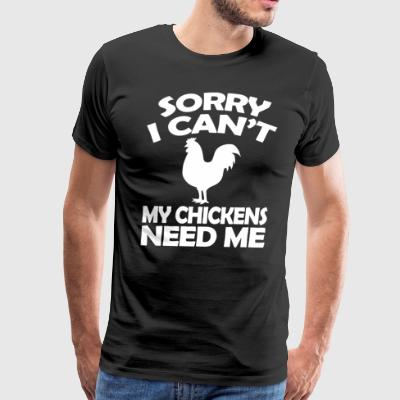 Sorry I Cant My Chickens Need Me Shirt - Men's Premium T-Shirt