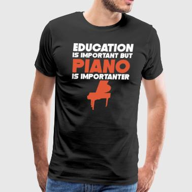 Education Is Important But Piano Is Importanter - Men's Premium T-Shirt