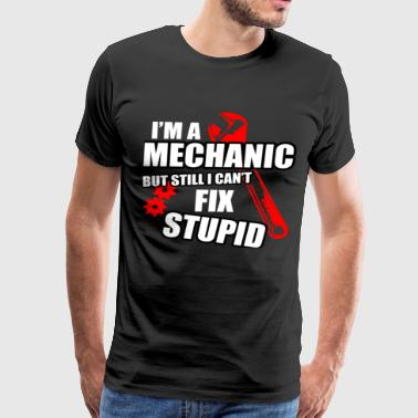 A MECHANIC CANT FIX STUPID - Men's Premium T-Shirt