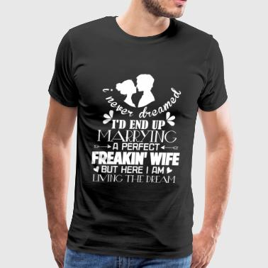 I'd End Up Marrying A Perfect Wife T Shirt - Men's Premium T-Shirt