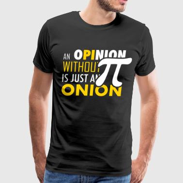 Pi Opinion with out Pi ist just an Onion - Men's Premium T-Shirt