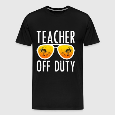 Teacher Off Duty - Summer Vacation - Men's Premium T-Shirt
