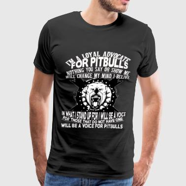 I'm A Loyal Advocate For Pit Bulls T Shirt - Men's Premium T-Shirt