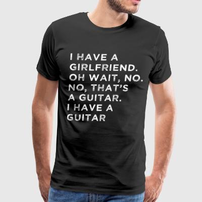 i have a girlfriend oh wait no no that's a guitar - Men's Premium T-Shirt