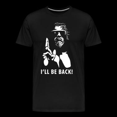 JESUS CHRIST ILL BE BACK TERMINATOR SAVIOR FUNNY - Men's Premium T-Shirt