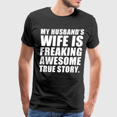 my husbands wife is freaking awesome true story hu - Men's Premium T-Shirt