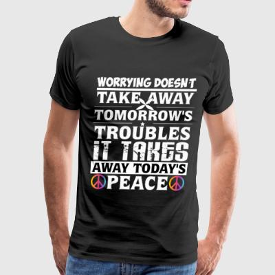 Take Away Tomorrow's Troubles T Shirt - Men's Premium T-Shirt