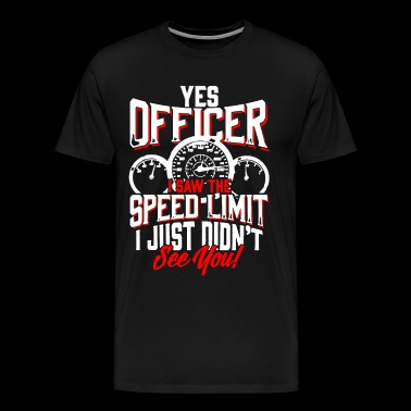 Yes Officer I Saw The Speed Limit Shirt - Men's Premium T-Shirt
