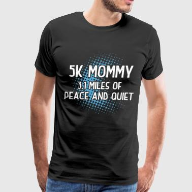 5K mommy 3.1 miles of peace and quiet - Men's Premium T-Shirt