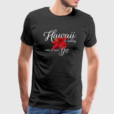 Hawaii is calling Tshirt Gift Holiday Men Women - Men's Premium T-Shirt