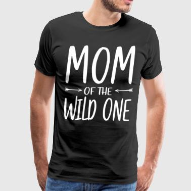 Mom Of The Wild One T Shirt Mother Love Tee Mom T - Men's Premium T-Shirt