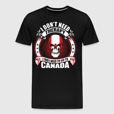 I don't Need Therapy go to Canada - Men's Premium T-Shirt