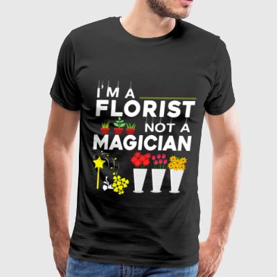 I Am A Florist Not A Magician T Shirt - Men's Premium T-Shirt